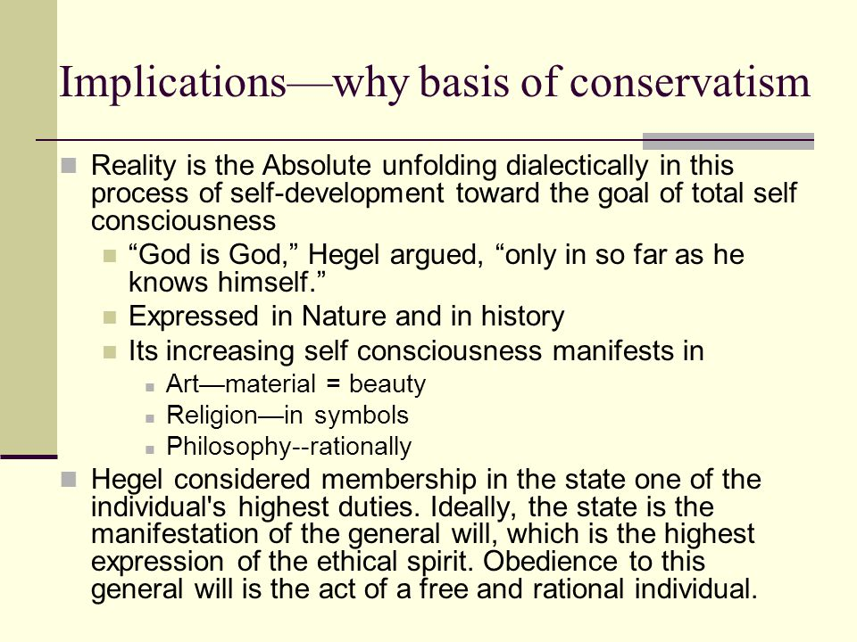 Implications—why basis of conservatism Reality is the Absolute unfolding dialectically in this process of self-development toward the goal of total se