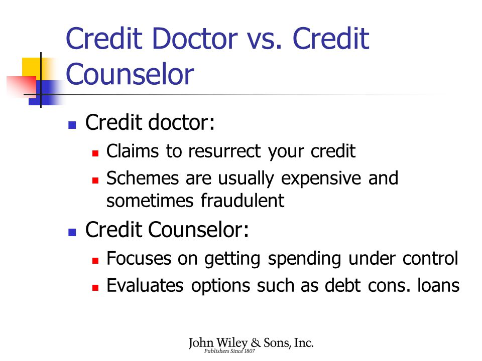 Credit Doctor vs. Credit Counselor Credit doctor: Claims to resurrect your credit Schemes are usually expensive and sometimes fraudulent Credit Counse