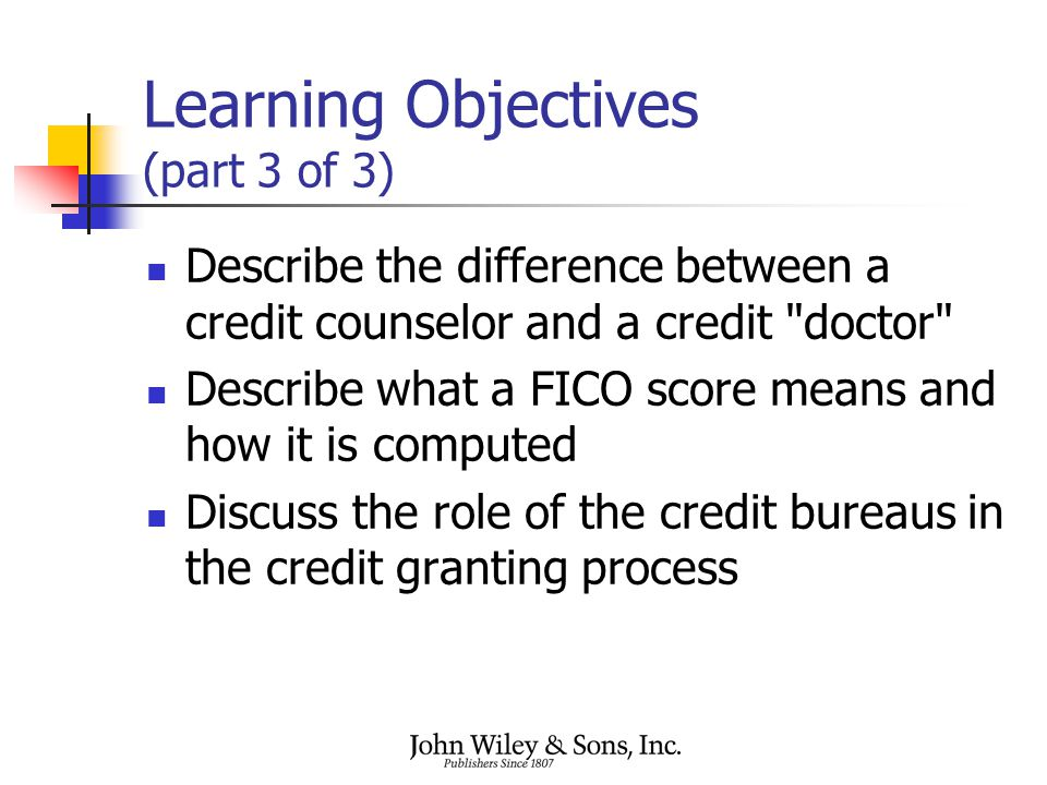 Learning Objectives (part 3 of 3) Describe the difference between a credit counselor and a credit