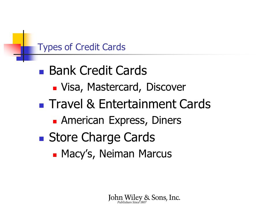 Types of Credit Cards Bank Credit Cards Visa, Mastercard, Discover Travel & Entertainment Cards American Express, Diners Store Charge Cards Macy's, Ne