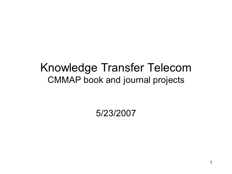 1 Knowledge Transfer Telecom CMMAP book and journal projects 5/23/2007