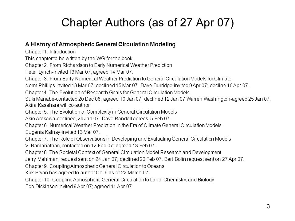 3 Chapter Authors (as of 27 Apr 07) A History of Atmospheric General Circulation Modeling Chapter 1.