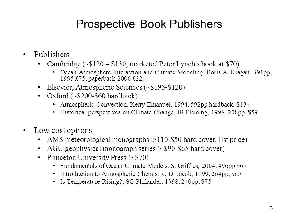 5 Prospective Book Publishers Publishers Cambridge (~$120 – $130, marketed Peter Lynch s book at $70) Ocean Atmosphere Interaction and Climate Modeling, Boris A.