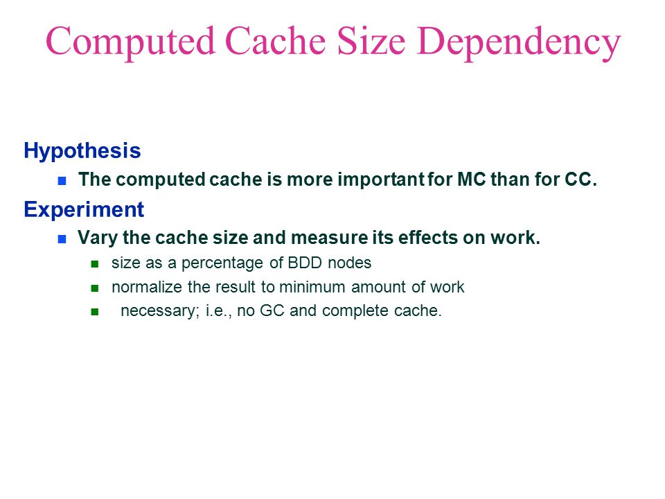 Computed Cache Size Dependency Hypothesis The computed cache is more important for MC than for CC.