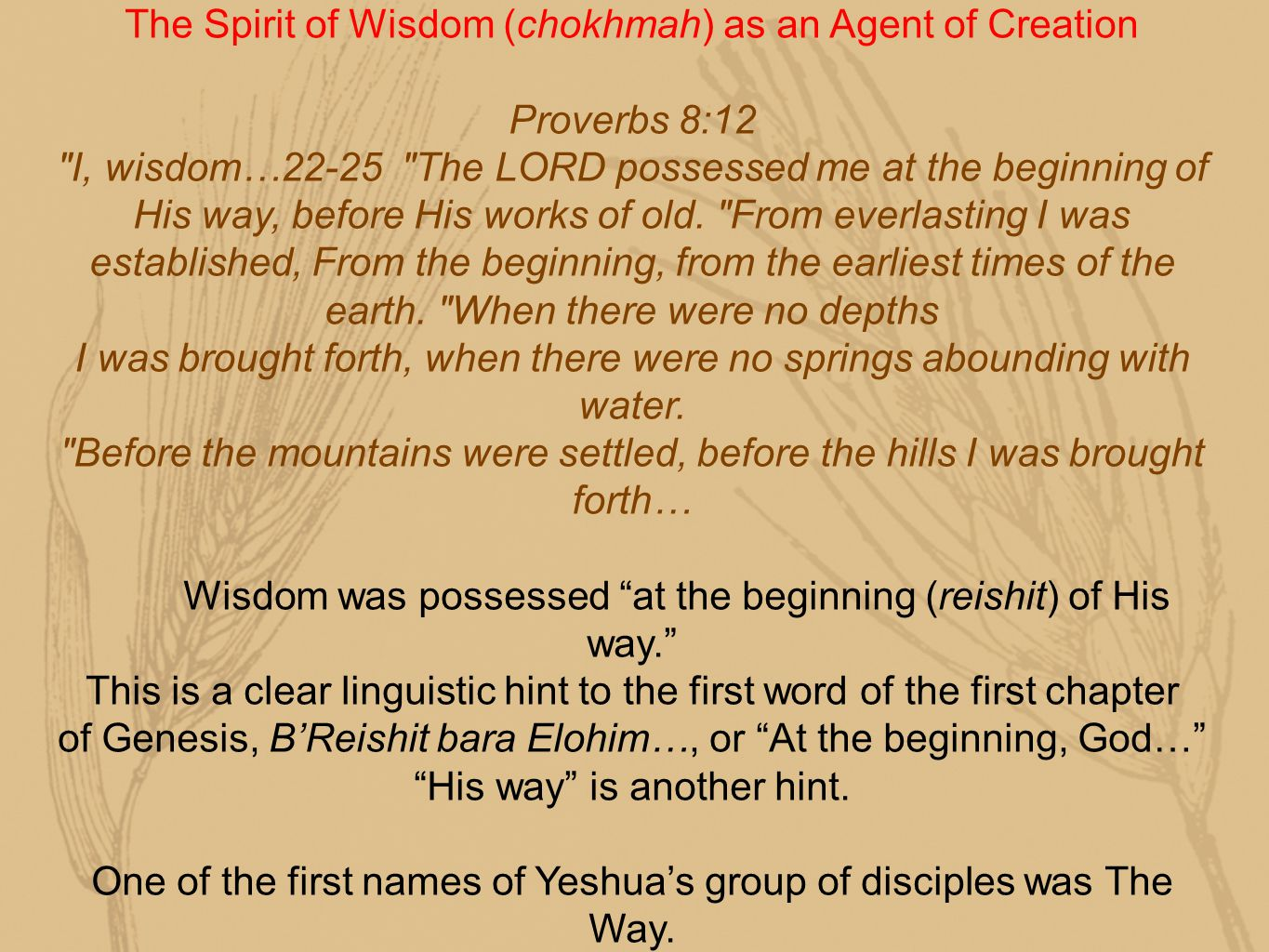 The Spirit of Wisdom (chokhmah) as an Agent of Creation Proverbs 8:12 I, wisdom…22-25 The LORD possessed me at the beginning of His way, before His works of old.