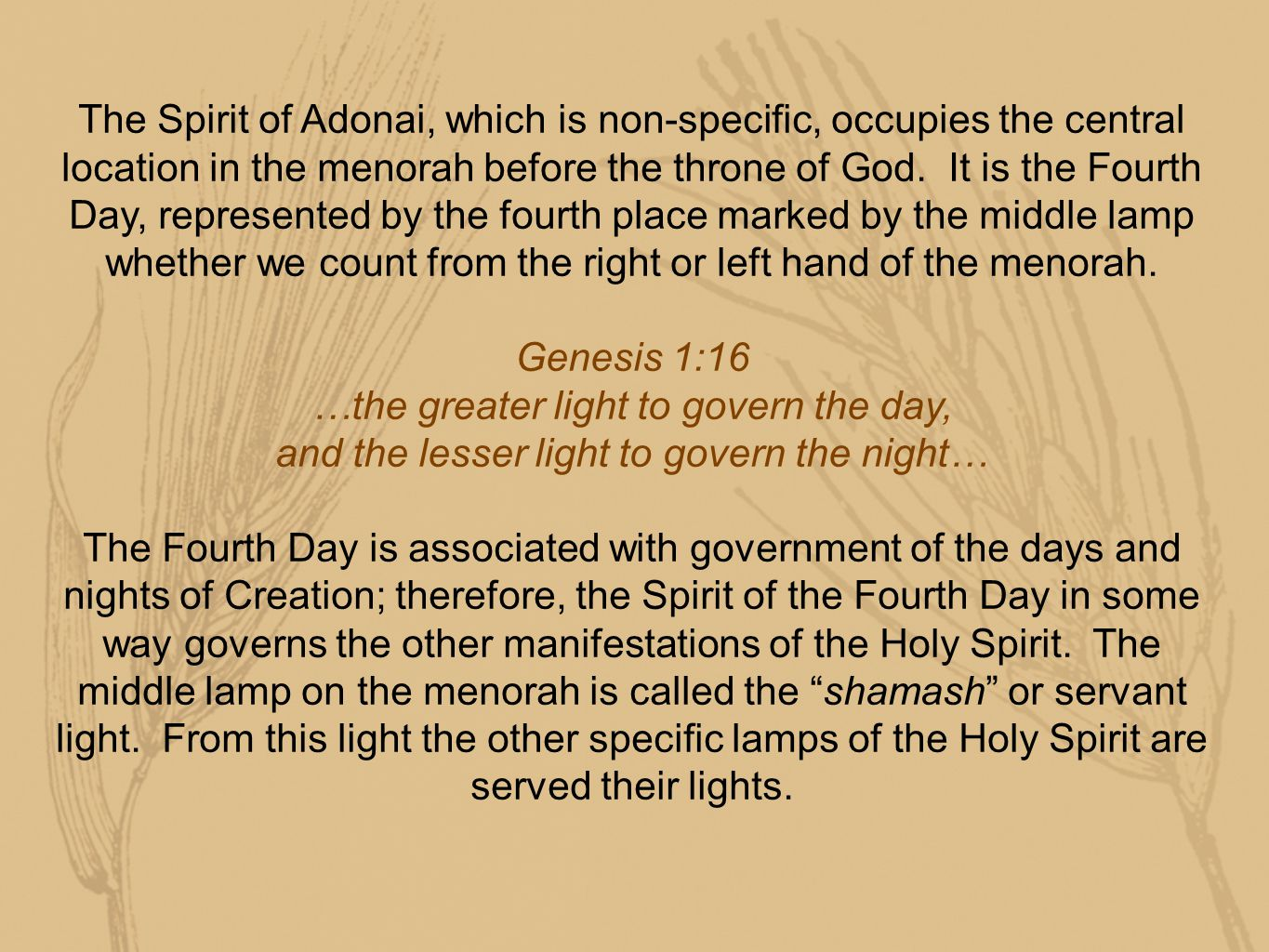 The Spirit of Adonai, which is non-specific, occupies the central location in the menorah before the throne of God.