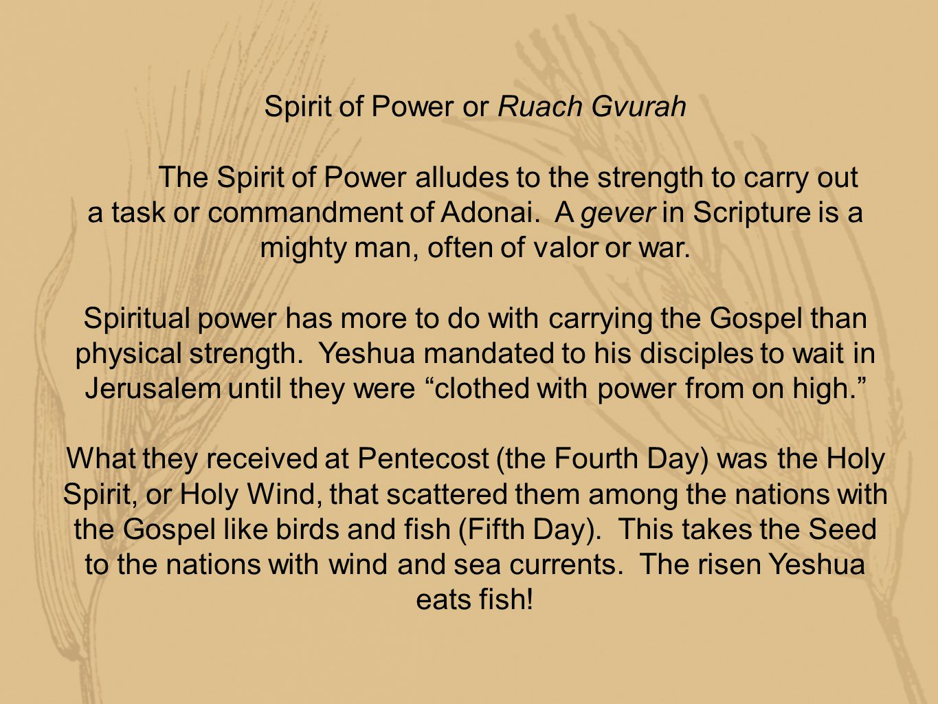 Spirit of Power or Ruach Gvurah The Spirit of Power alludes to the strength to carry out a task or commandment of Adonai.