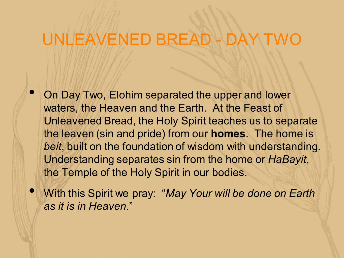 UNLEAVENED BREAD - DAY TWO On Day Two, Elohim separated the upper and lower waters, the Heaven and the Earth.
