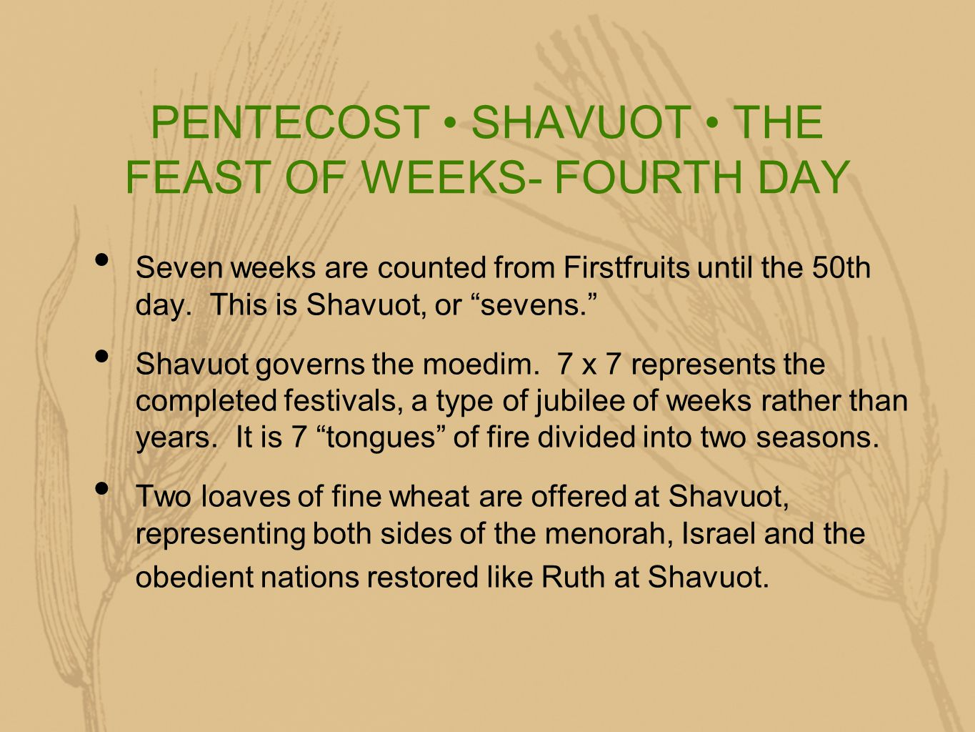 PENTECOST SHAVUOT THE FEAST OF WEEKS- FOURTH DAY Seven weeks are counted from Firstfruits until the 50th day.