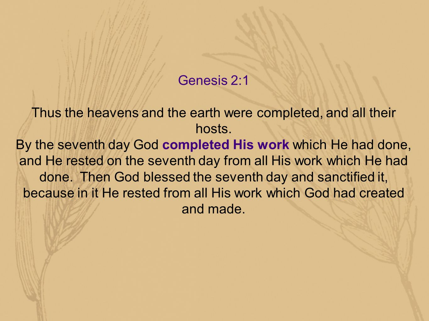 Genesis 2:1 Thus the heavens and the earth were completed, and all their hosts.