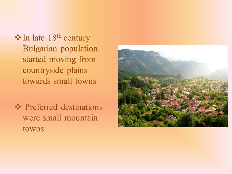  In late 18 th century Bulgarian population started moving from countryside plains towards small towns  Preferred destinations were small mountain towns.