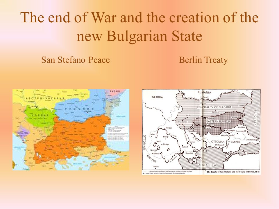 The end of War and the creation of the new Bulgarian State San Stefano PeaceBerlin Treaty