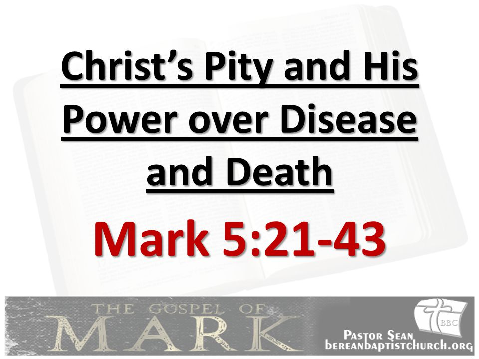 Christ's Pity and His Power over Disease and Death Mark 5:21-43