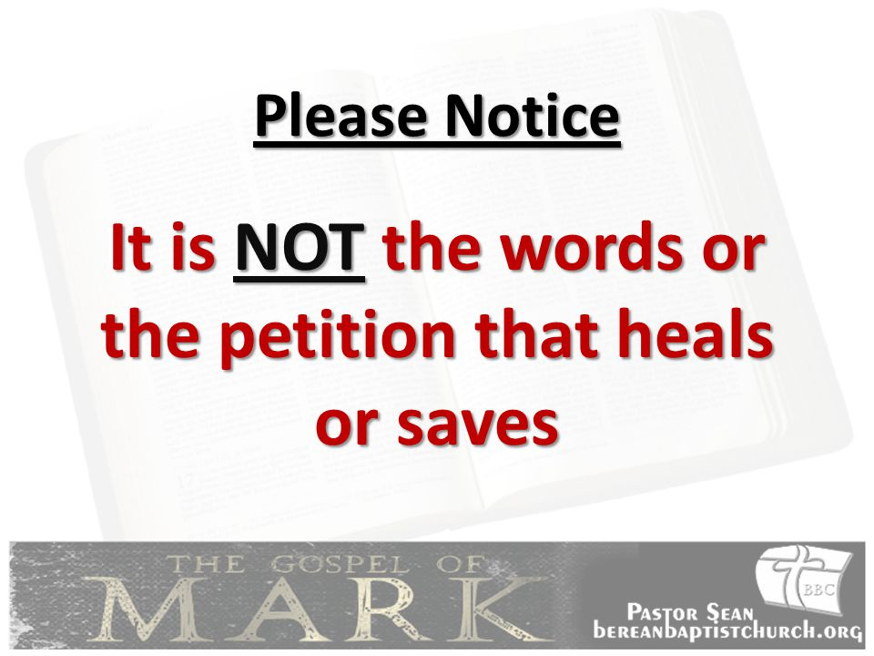 Please Notice It is NOT the words or the petition that heals or saves