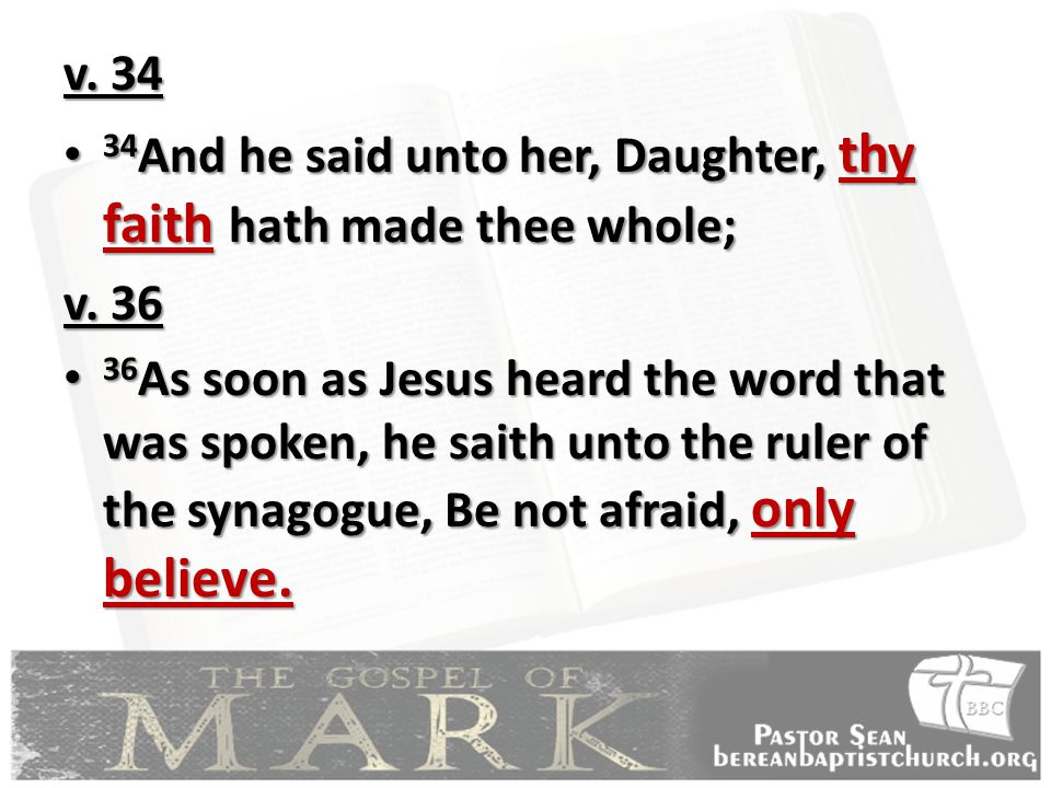 v. 34 34 And he said unto her, Daughter, thy faith hath made thee whole; 34 And he said unto her, Daughter, thy faith hath made thee whole; v. 36 36 A