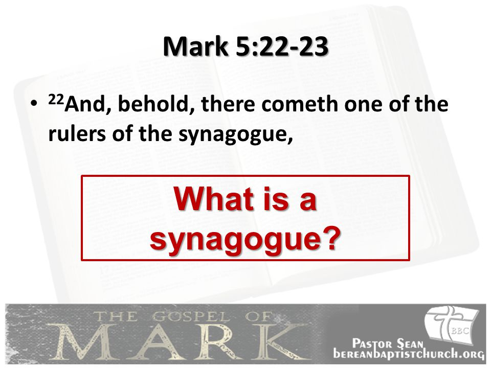 Mark 5:22-23 22 And, behold, there cometh one of the rulers of the synagogue, What is a synagogue