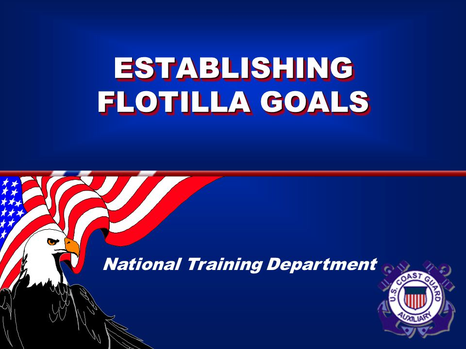 ESTABLISHING FLOTILLA GOALS National Training Department