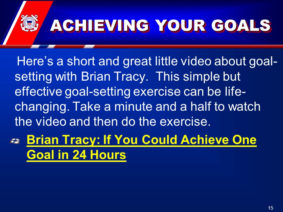 ACHIEVING YOUR GOALS Here's a short and great little video about goal- setting with Brian Tracy. This simple but effective goal-setting exercise can b