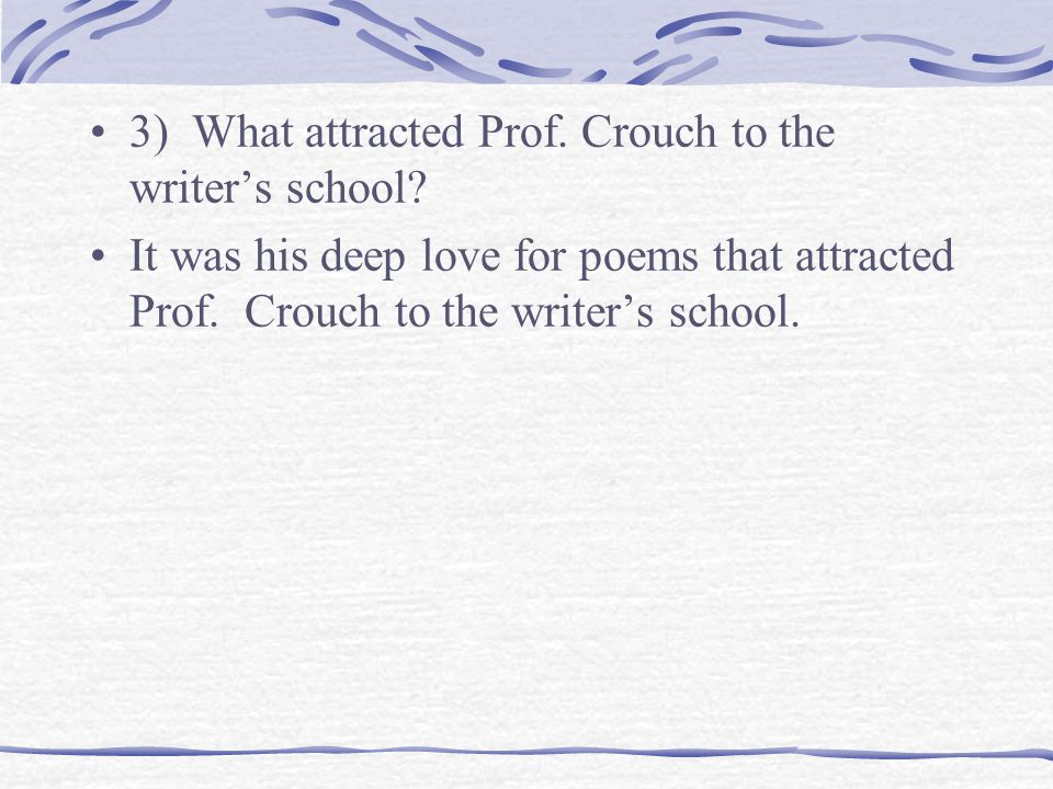 3) What attracted Prof. Crouch to the writer's school.