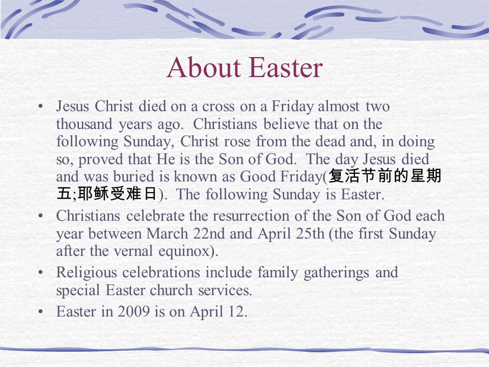 About Easter Jesus Christ died on a cross on a Friday almost two thousand years ago.