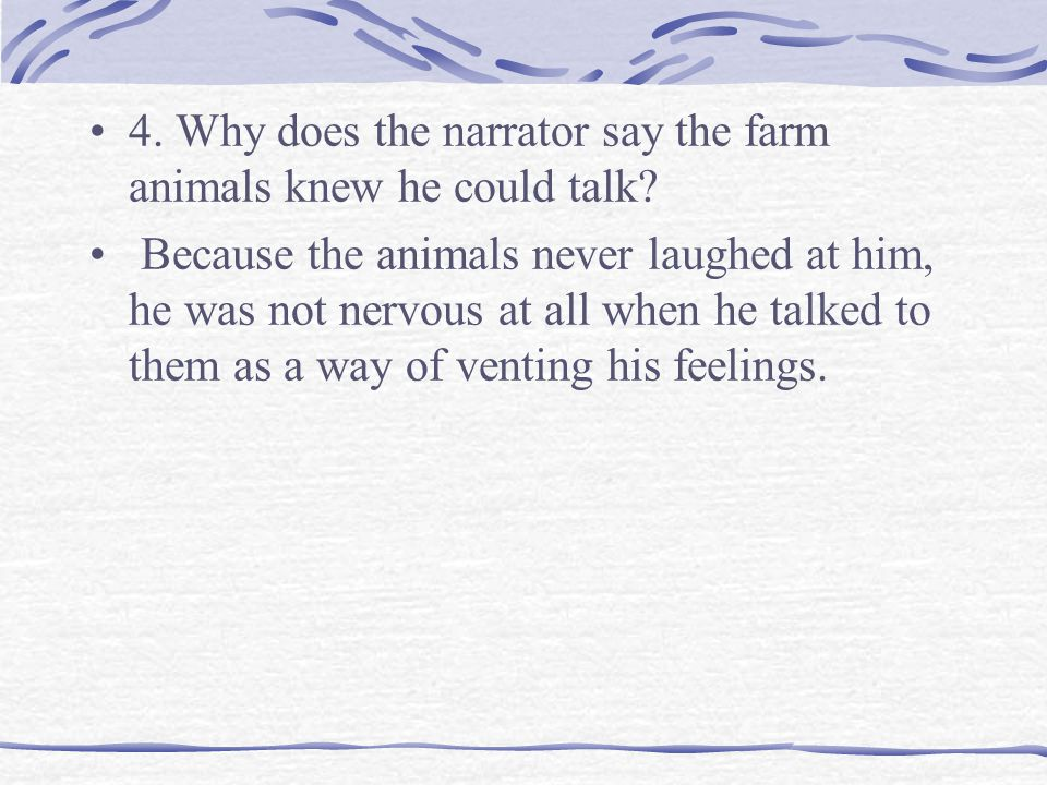 4. Why does the narrator say the farm animals knew he could talk.