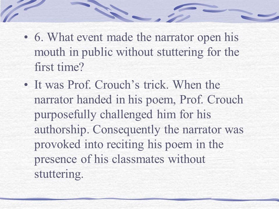 6. What event made the narrator open his mouth in public without stuttering for the first time.