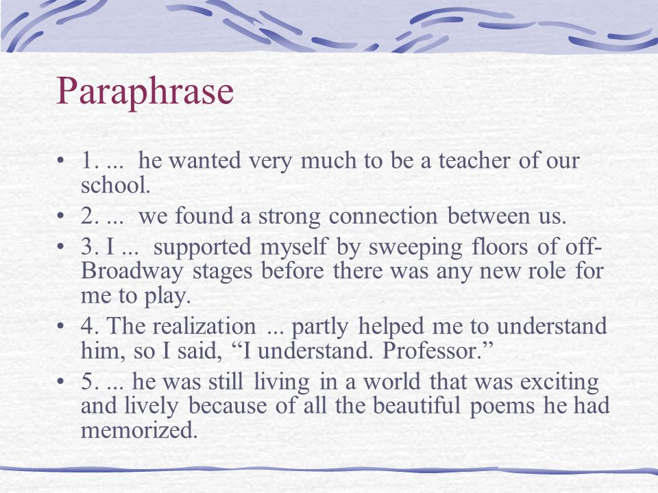 Paraphrase 1.... he wanted very much to be a teacher of our school.