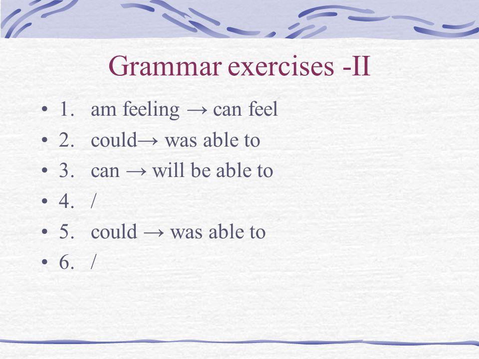 Grammar exercises -II 1. am feeling → can feel 2.