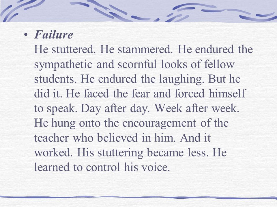 Failure He stuttered. He stammered.