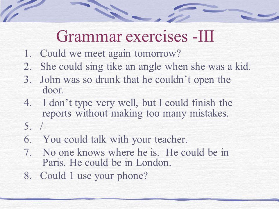Grammar exercises -III 1. Could we meet again tomorrow.