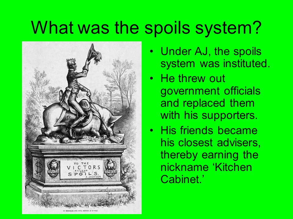 What was the spoils system.Under AJ, the spoils system was instituted.
