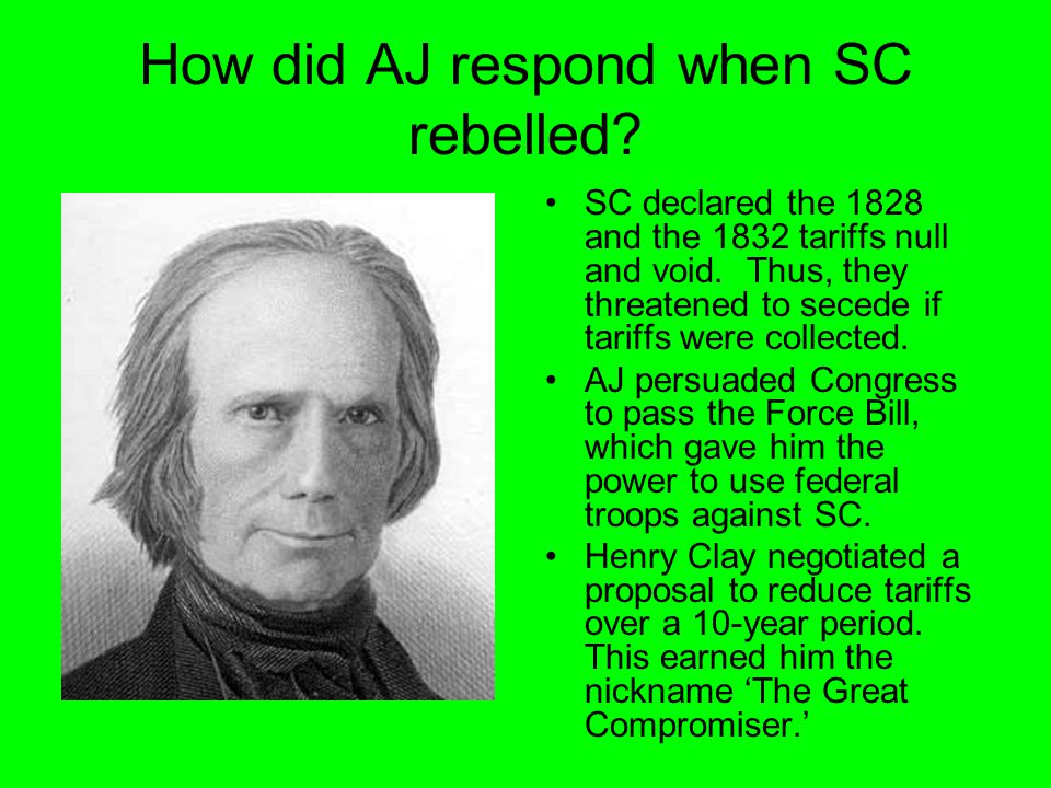 How did AJ respond when SC rebelled.SC declared the 1828 and the 1832 tariffs null and void.