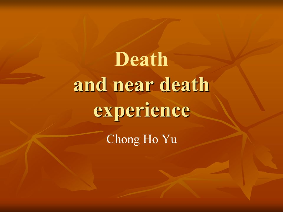 and near death experience Death and near death experience Chong Ho Yu