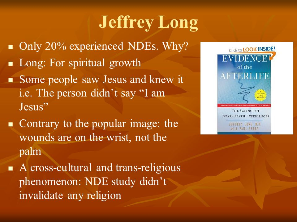 "Jeffrey Long Only 20% experienced NDEs. Why? Long: For spiritual growth Some people saw Jesus and knew it i.e. The person didn't say ""I am Jesus"" Cont"