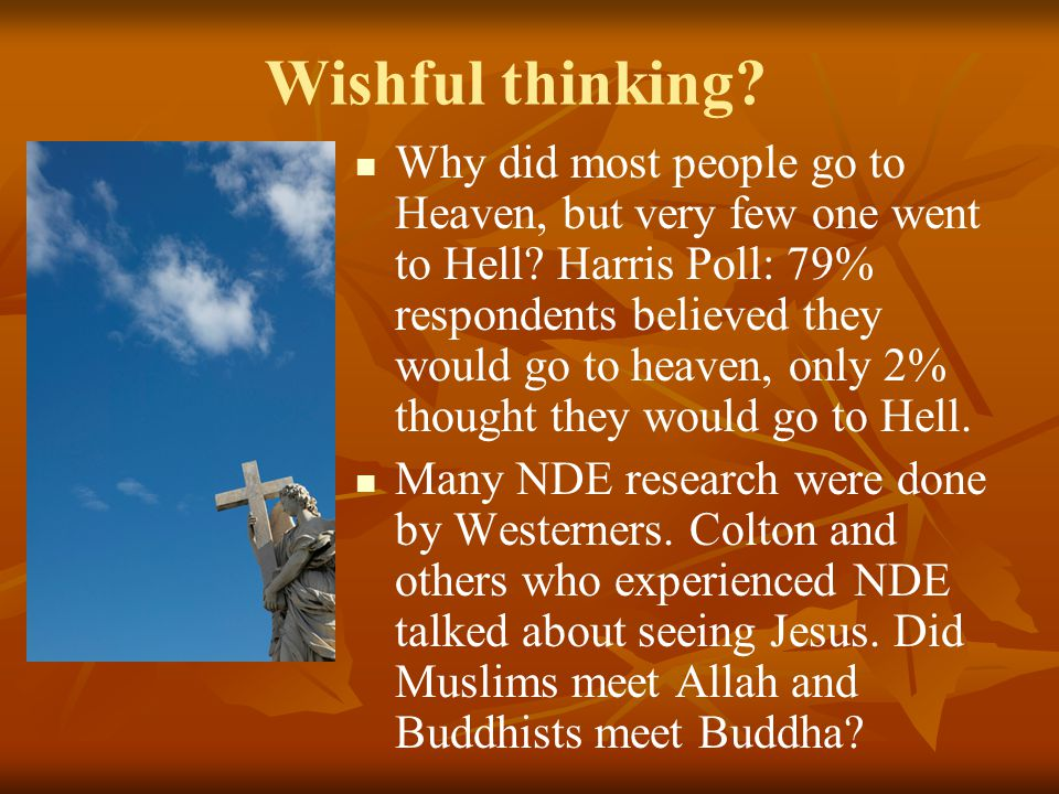 Wishful thinking? Why did most people go to Heaven, but very few one went to Hell? Harris Poll: 79% respondents believed they would go to heaven, only