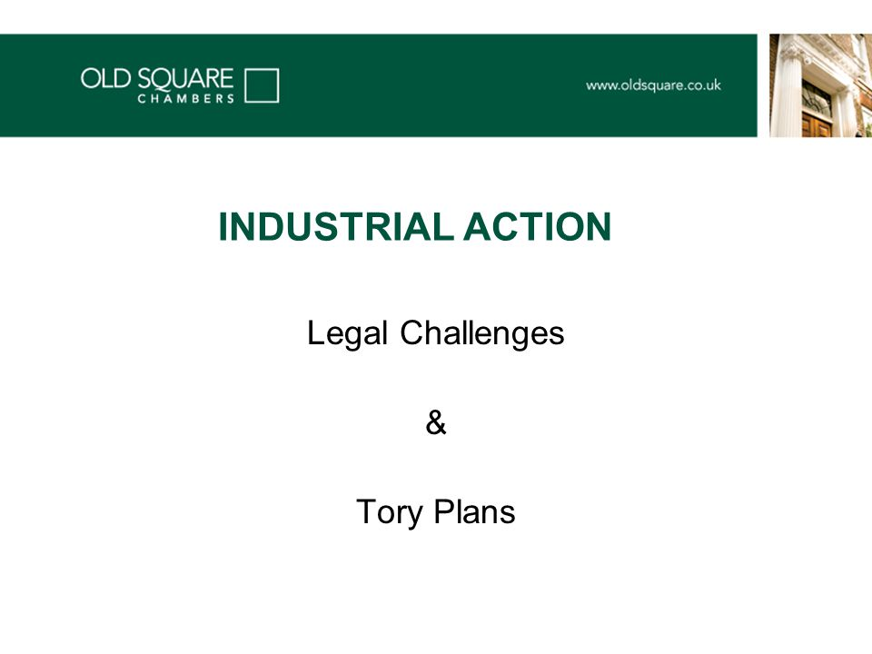 INDUSTRIAL ACTION Legal Challenges & Tory Plans