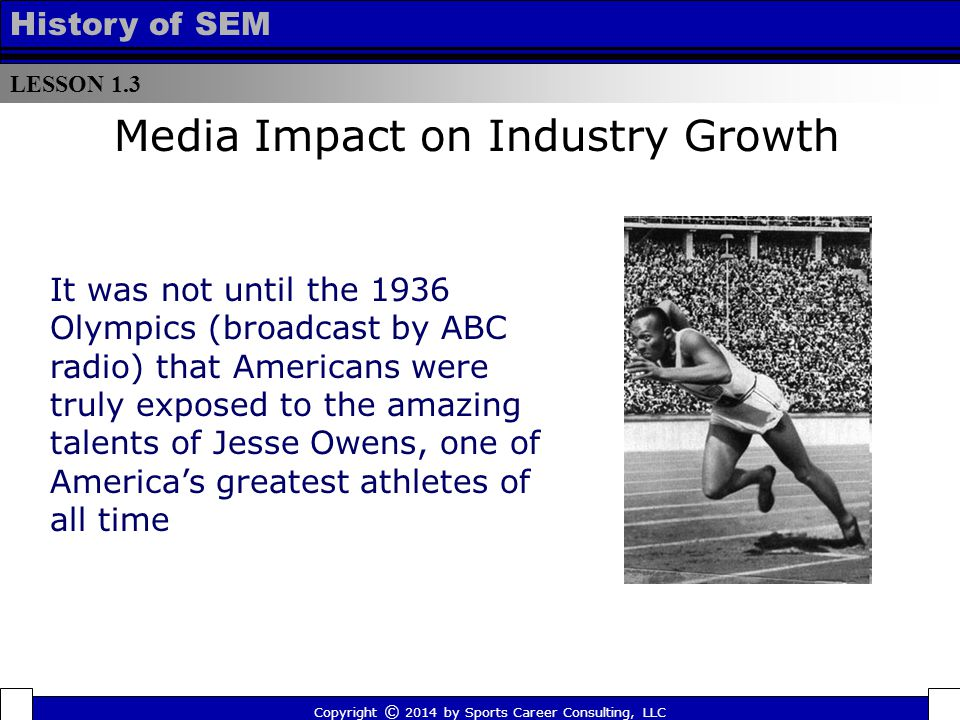 LESSON 1.3 History of SEM It was not until the 1936 Olympics (broadcast by ABC radio) that Americans were truly exposed to the amazing talents of Jess