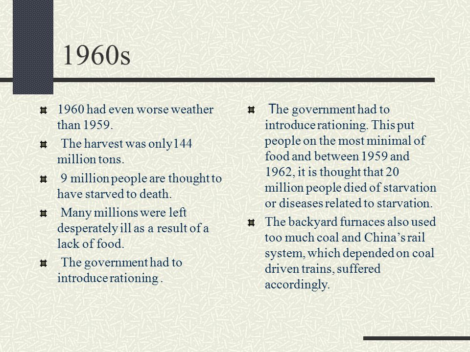 1960s 1960 had even worse weather than 1959. The harvest was only144 million tons.