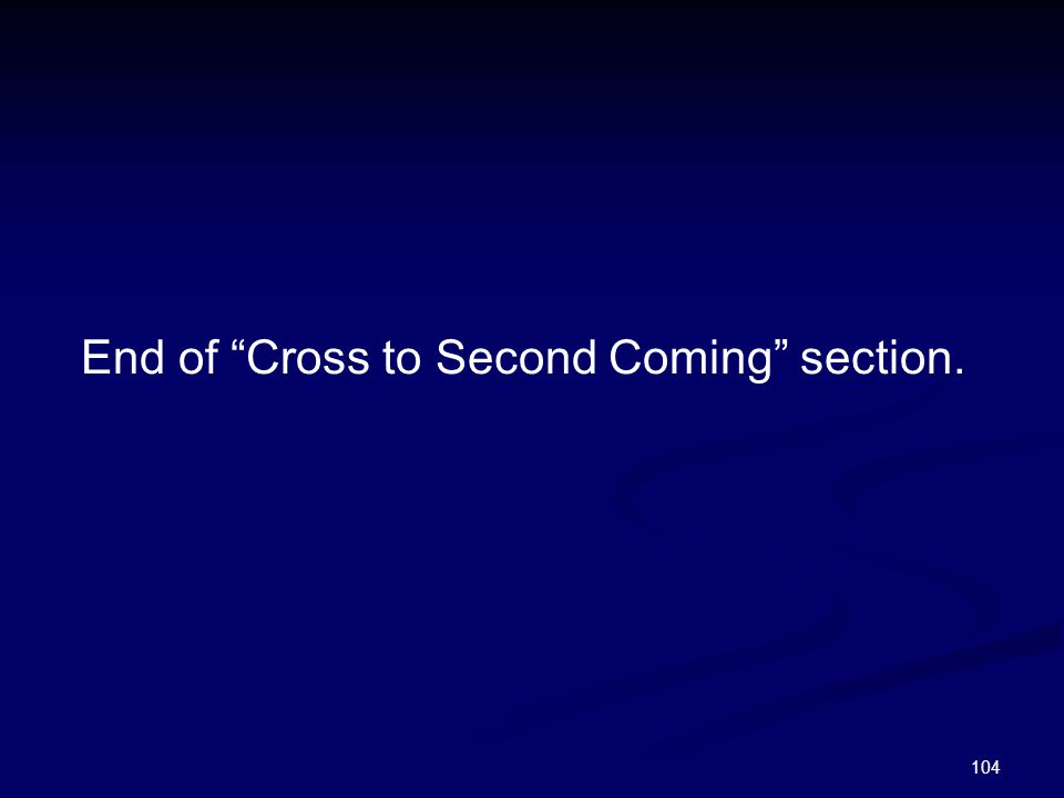"""104 End of """"Cross to Second Coming"""" section."""