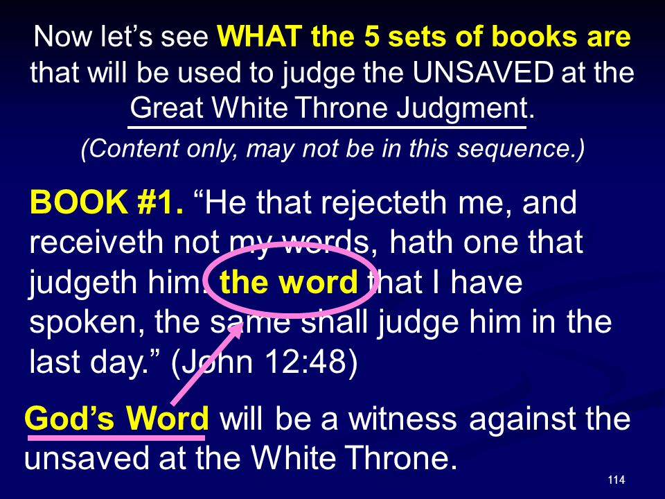 """114 Now let's see WHAT the 5 sets of books are that will be used to judge the UNSAVED at the Great White Throne Judgment. BOOK #1. """"He that rejecteth"""