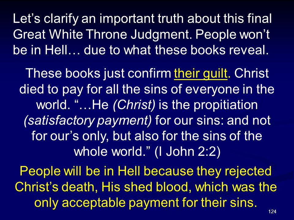 """124 These books just confirm their guilt. Christ died to pay for all the sins of everyone in the world. """"…He (Christ) is the propitiation (satisfactor"""