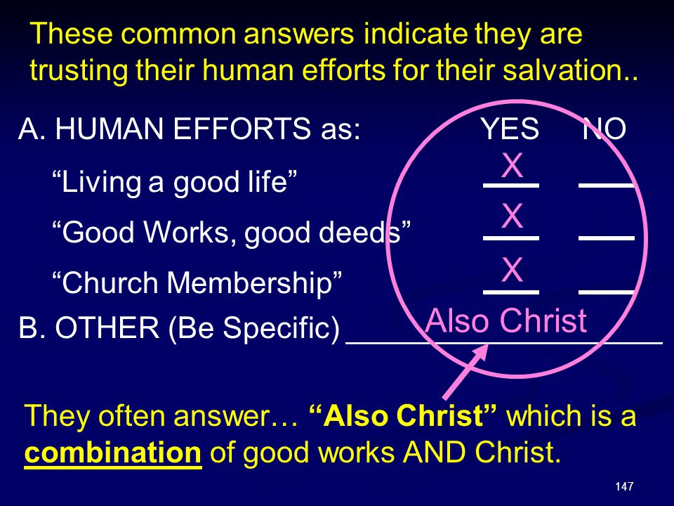 """147 A. HUMAN EFFORTS as: YES NO """"Living a good life"""" """"Good Works, good deeds"""" """"Church Membership"""" B. OTHER (Be Specific) ___________________ X X X The"""