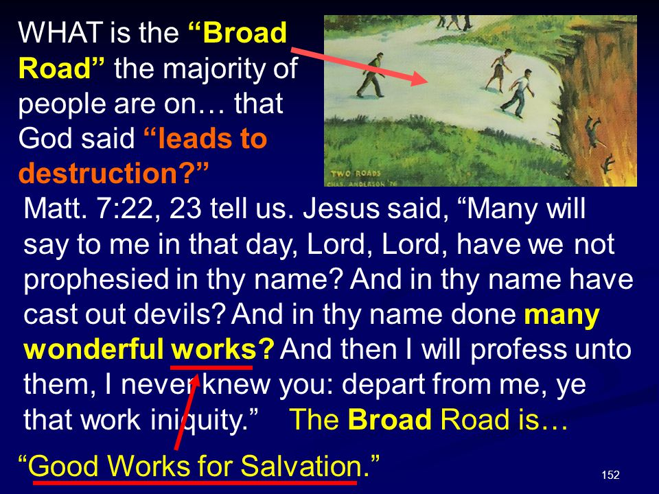 """152 Matt. 7:22, 23 tell us. Jesus said, """"Many will say to me in that day, Lord, Lord, have we not prophesied in thy name? And in thy name have cast ou"""