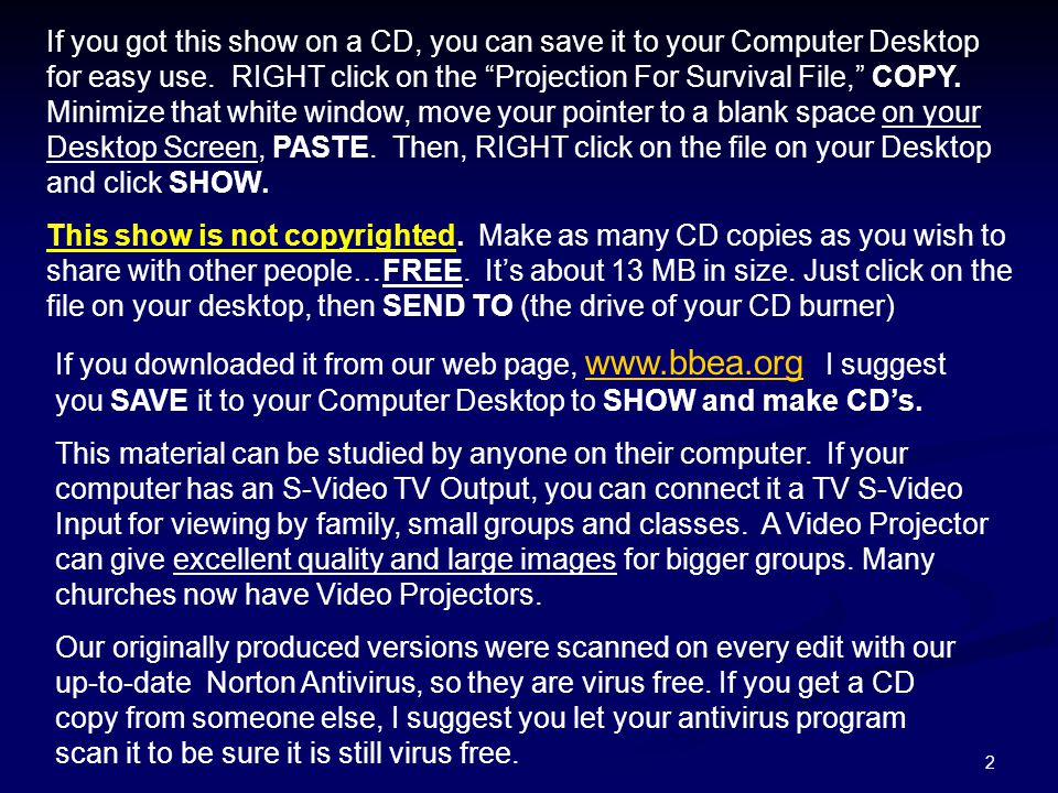 2 Our originally produced versions were scanned on every edit with our up-to-date Norton Antivirus, so they are virus free. If you get a CD copy from