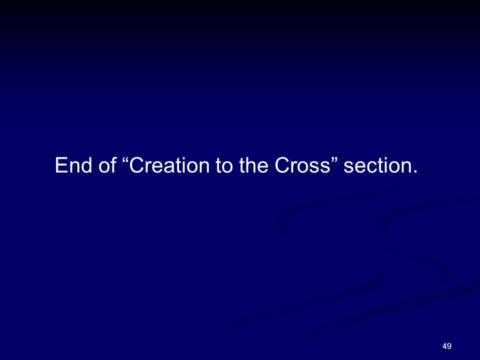 """49 End of """"Creation to the Cross"""" section."""