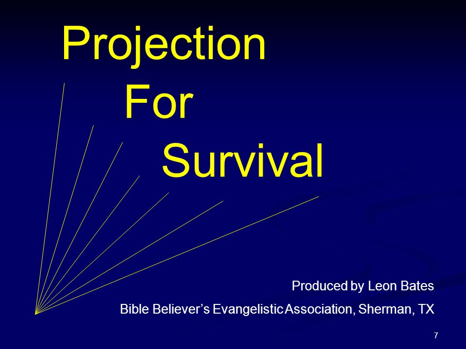 7 Projection For Survival Produced by Leon Bates Bible Believer's Evangelistic Association, Sherman, TX