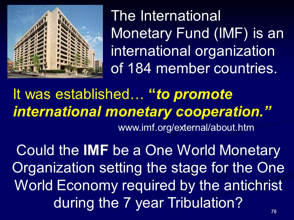 78 The International Monetary Fund (IMF) is an international organization of 184 member countries. Could the IMF be a One World Monetary Organization