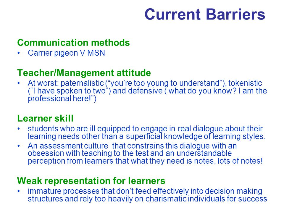 "Current Barriers Communication methods Carrier pigeon V MSN Teacher/Management attitude At worst: paternalistic (""you're too young to understand""), to"