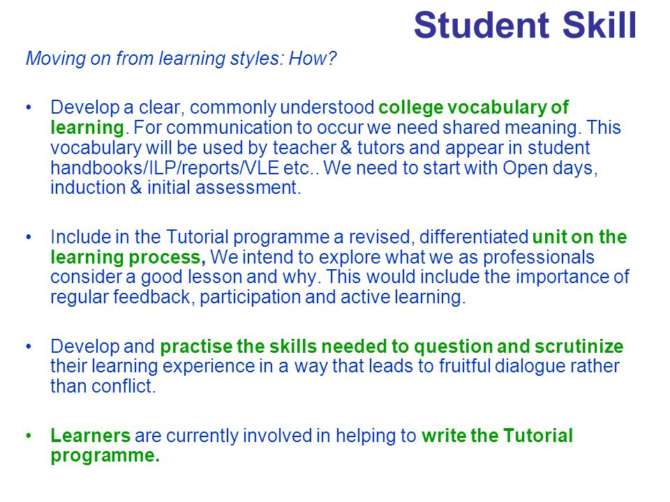 Student Skill Moving on from learning styles: How? Develop a clear, commonly understood college vocabulary of learning. For communication to occur we