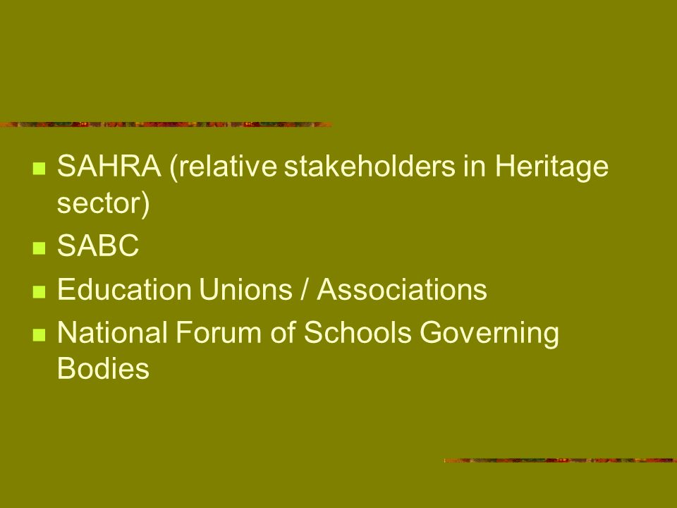 SAHRA (relative stakeholders in Heritage sector) SABC Education Unions / Associations National Forum of Schools Governing Bodies